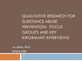 Qualitative research for substance abuse prevention:  focus groups and key informant interviews