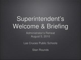 Superintendent's Welcome & Briefing