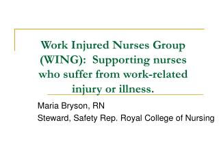 Work Injured Nurses Group (WING):  Supporting nurses  who suffer from work-related injury or illness.