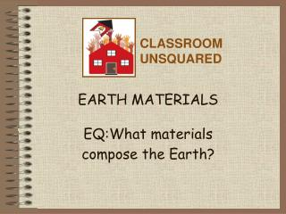 EARTH MATERIALS EQ:What materials compose the Earth?