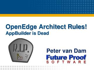 OpenEdge Architect Rules! AppBuilder  is Dead