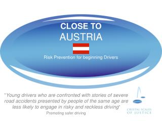 CLOSE TO AUSTRIA Risk Prevention for beginning Drivers