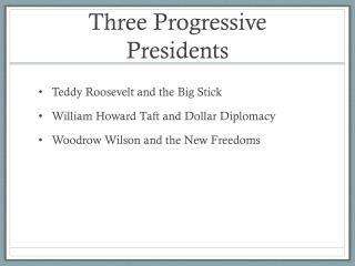 Three Progressive Presidents