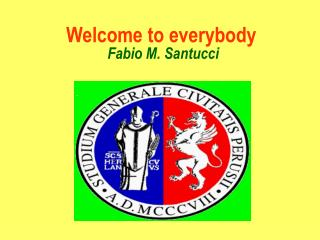 Welcome to everybody  Fabio M. Santucci