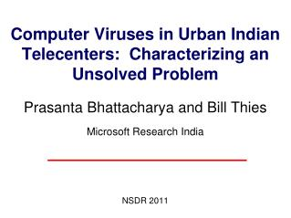 Computer Viruses in Urban Indian Telecenters:  Characterizing an Unsolved Problem  Prasanta Bhattacharya and Bill Thies