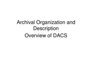 Archival Organization and Description Overview of DACS