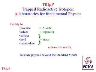 TRI P T rapped  R adioactive  I sotopes:  -laboratories for fundamental  P hysics
