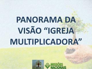 """PANORAMA DA VISÃO """"IGREJA MULTIPLICADORA"""""""