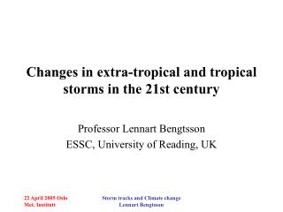 Changes in extra-tropical and tropical storms in the 21st century