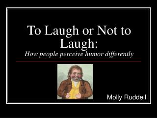 To Laugh or Not to Laugh: How people perceive humor differently
