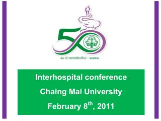 Interhospital conference Chaing Mai University February 8 th , 2011