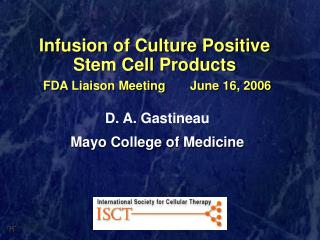 Infusion of Culture Positive Stem Cell Products FDA Liaison Meeting	       June 16, 2006