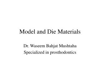 Model and Die Materials