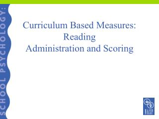 Curriculum Based Measures: Reading  Administration and Scoring