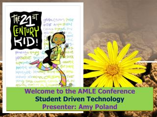 Welcome to the AMLE Conference Student Driven Technology Presenter: Amy Poland