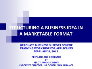 STRUCTURING A BUSINESS IDEA IN A MARKETABLE FORMAT