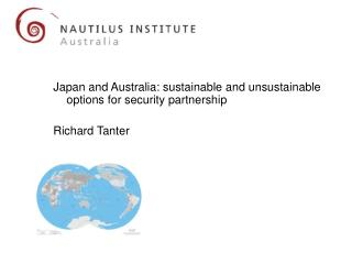 Japan and Australia: sustainable and unsustainable options for security partnership Richard Tanter
