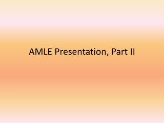 AMLE Presentation , Part II