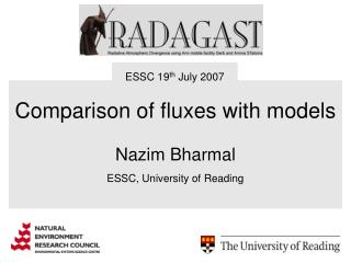 Comparison of fluxes with models Nazim Bharmal ESSC, University of Reading