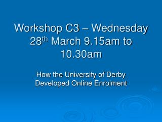 Workshop C3 – Wednesday 28 th  March 9.15am to 10.30am