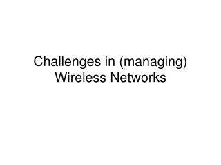 Challenges in (managing) Wireless Networks