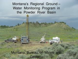 Montana's  Regional  Ground – Water  Monitoring  Program  in  the  Powder  River  Basin