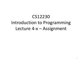 CS12230 Introduction to Programming Lecture 4-x – Assignment