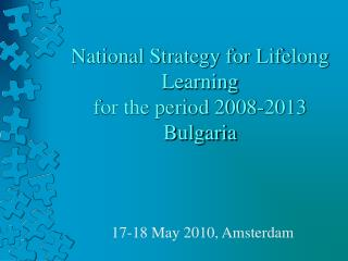 National Strategy for Lifelong Learning  for the period 2008-2013  Bulgaria