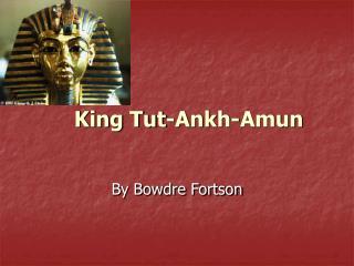 King Tut-Ankh-Amun
