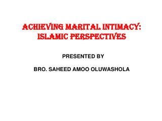 ACHIEVING MARITAL INTIMACY: ISLAMIC PERSPECTIVES   PRESENTED BY BRO. SAHEED AMOO OLUWASHOLA