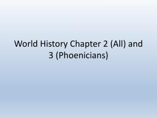 World History Chapter 2 (All) and 3 (Phoenicians)