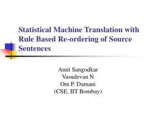 Statistical Machine Translation with Rule Based Re-ordering of Source Sentences