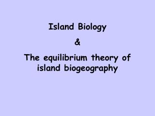 Island Biology & The equilibrium theory of island biogeography