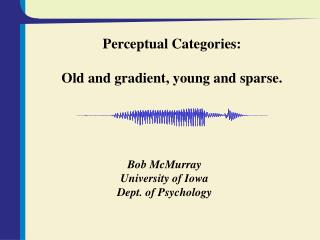 Perceptual Categories:  Old and gradient, young and sparse.