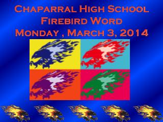 Chaparral High School Firebird Word Monday , March 3, 2014