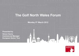 The Golf North Wales Forum Monday 5 th  March 2012