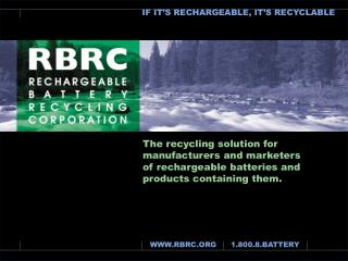 The recycling solution for  manufacturers and marketers  of rechargeable batteries and products containing them.