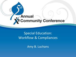Special Education: Workflow & Compliances Amy B. Luchans