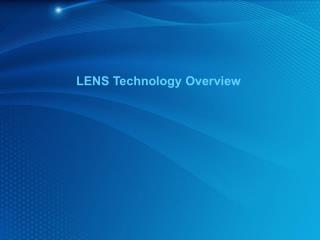 LENS Technology Overview