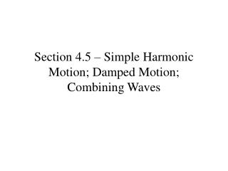 Section 4.5 – Simple Harmonic Motion; Damped Motion; Combining Waves
