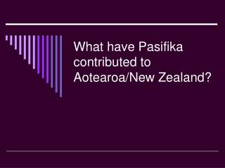 What have Pasifika contributed to Aotearoa/New Zealand?