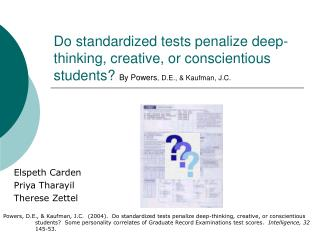 Do standardized tests penalize deep-thinking, creative, or conscientious students? By Powers , D.E., & Kaufman, J.C