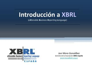 Introducción a  XBRL ( e X tensible  B usiness  R eporting  L anguage )