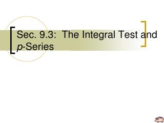 Sec. 9.3:  The Integral Test and  p -Series