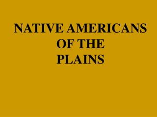 NATIVE AMERICANS OF THE PLAINS