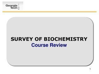 SURVEY OF BIOCHEMISTRY Course Review