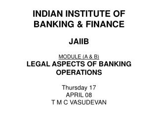 INDIAN INSTITUTE OF  BANKING & FINANCE JAIIB MODULE (A & B)   LEGAL ASPECTS OF BANKING OPERATIONS Thursday 17  A