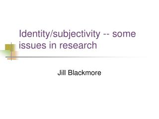 Identity/subjectivity -- some issues in research