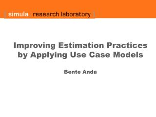 Improving Estimation Practices by Applying Use Case Models  Bente Anda