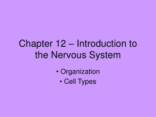 Chapter 12 – Introduction to the Nervous System